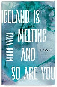 Iceland is Melting and So Are You by Talya Rubin